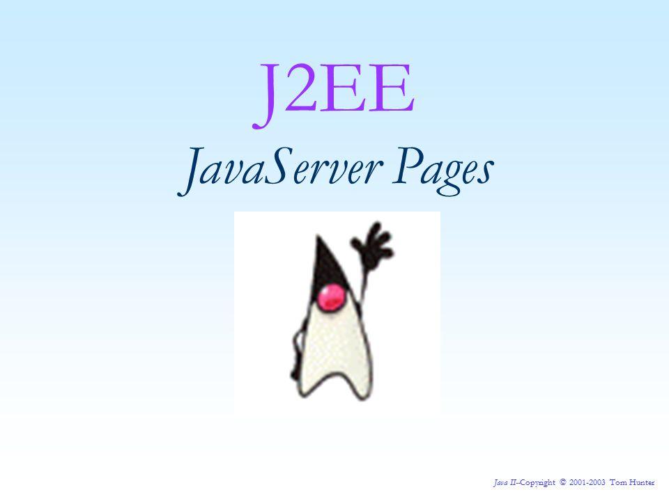 Java II--Copyright © 2001-2003 Tom Hunter JavaServer Pages: Our First JSP