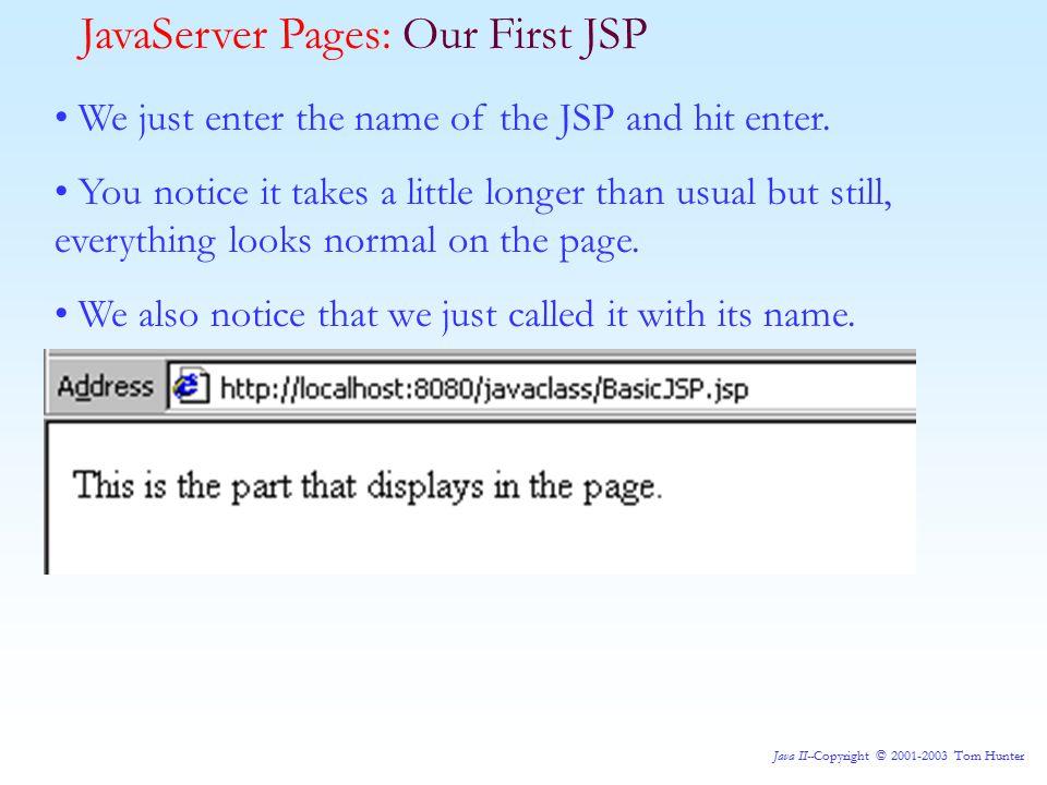 Java II--Copyright © 2001-2003 Tom Hunter We just enter the name of the JSP and hit enter.