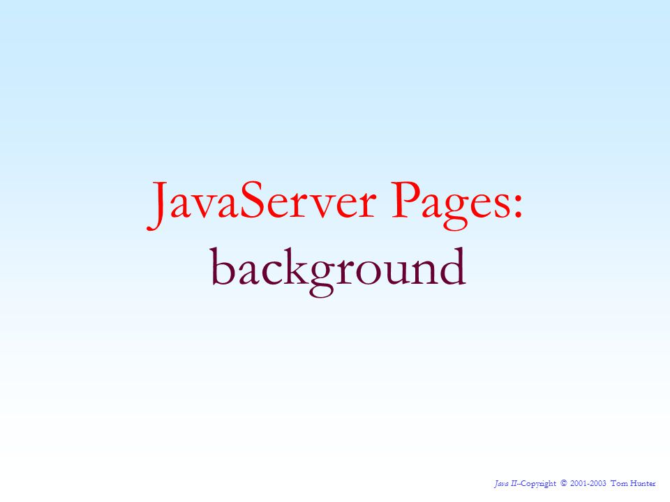 Java II--Copyright © 2001-2003 Tom Hunter JavaServer Pages: Directives— page When you have declared a page directive, there are several attributes you can use: autoflush —This controls whether the output buffer should be automatically flushed when it is full or whether it should be allowed to overflow (and throw an exception when it does.) (the default) Normally, it's a good idea not to tamper with this unless you have a good reason.