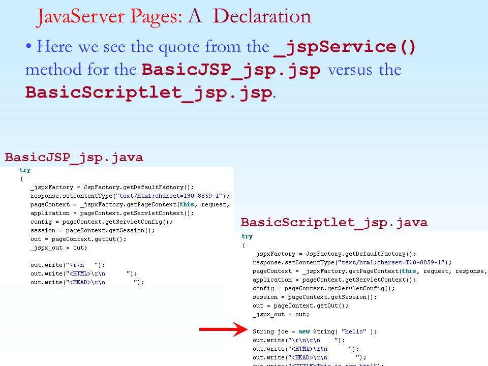 Java II--Copyright © 2001-2003 Tom Hunter Here we see the quote from the _jspService() method for the BasicJSP_jsp.jsp versus the BasicScriptlet_jsp.jsp.