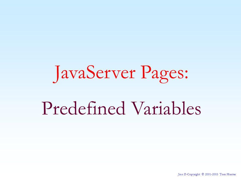Java II--Copyright © 2001-2003 Tom Hunter JavaServer Pages: Predefined Variables