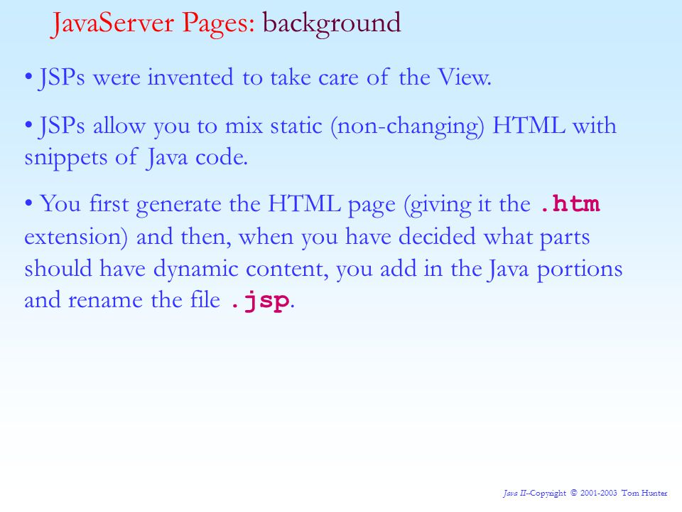Java II--Copyright © 2001-2003 Tom Hunter JavaServer Pages: Predefined Variables As I said, there are eight predefined variables available.