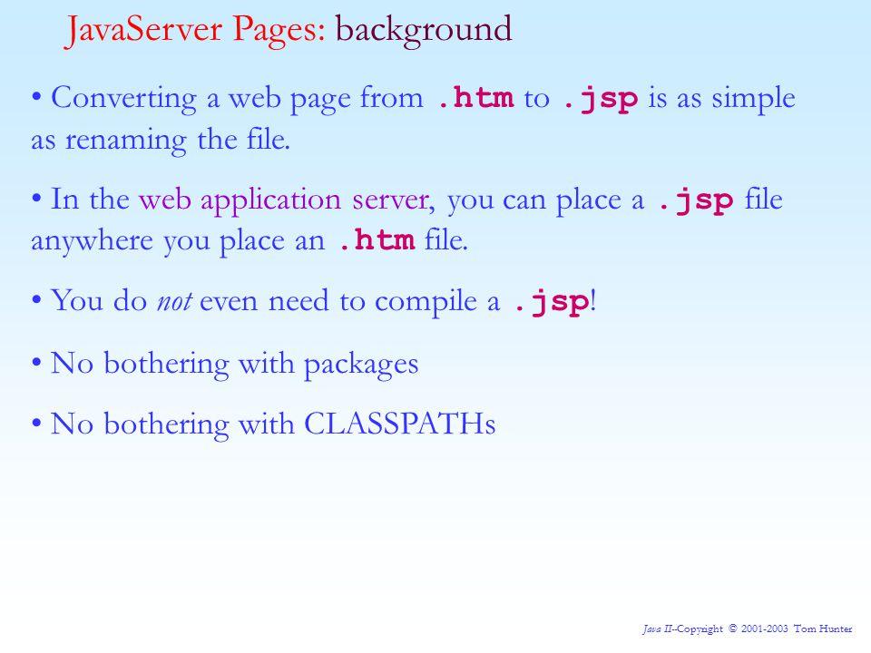 Java II--Copyright © 2001-2003 Tom Hunter JavaServer Pages: Adding Java code to our JSP
