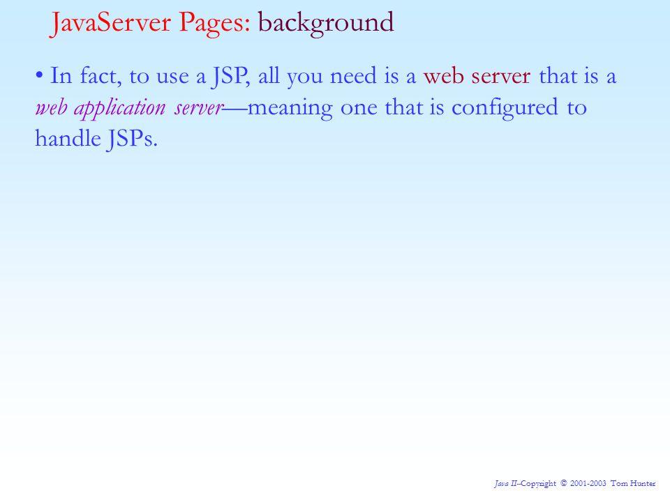 Java II--Copyright © 2001-2003 Tom Hunter JavaServer Pages: A Scriptlet
