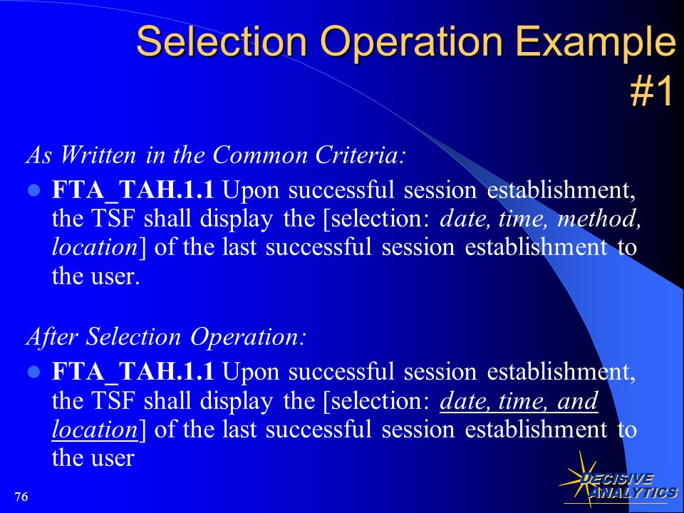 D ECISIVE A NALYTICS 76 As Written in the Common Criteria: FTA_TAH.1.1 Upon successful session establishment, the TSF shall display the [selection: date, time, method, location] of the last successful session establishment to the user.