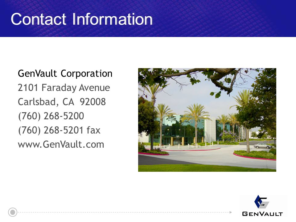 GenVault Corporation 2101 Faraday Avenue Carlsbad, CA 92008 (760) 268-5200 (760) 268-5201 fax www.GenVault.com Contact Information