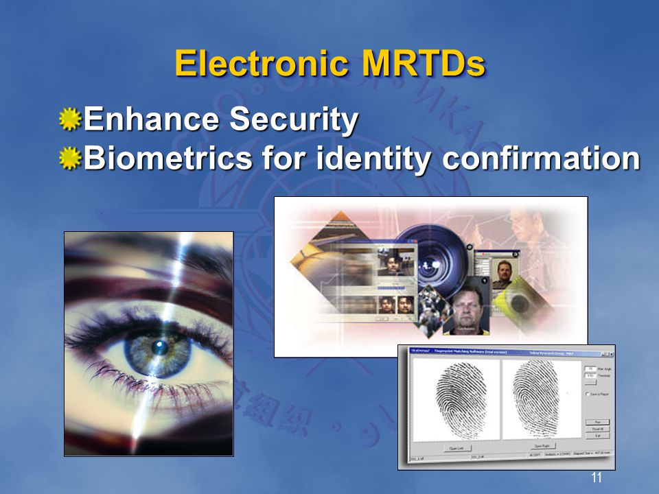 11 Enhance Security Biometrics for identity confirmation Electronic MRTDs