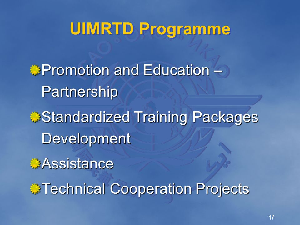 17 UIMRTD Programme Promotion and Education – Partnership Standardized Training Packages Development Assistance Technical Cooperation Projects