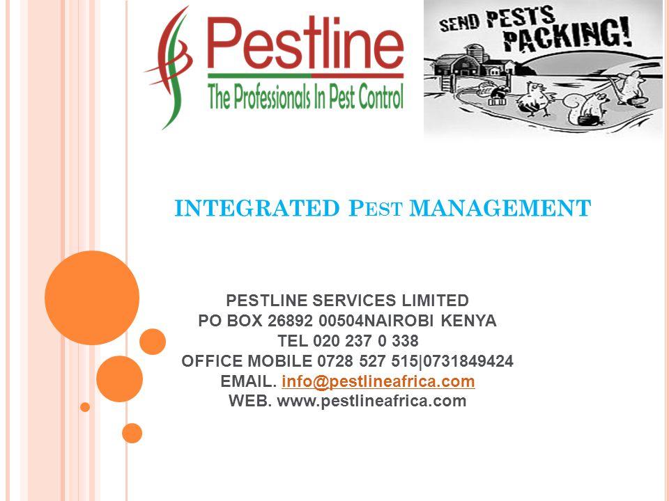 INTEGRATED P EST MANAGEMENT PESTLINE SERVICES LIMITED PO BOX 26892 00504NAIROBI KENYA TEL 020 237 0 338 OFFICE MOBILE 0728 527 515|0731849424 EMAIL.