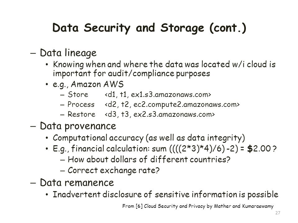 Data Security and Storage (cont.) – Data lineage Knowing when and where the data was located w/i cloud is important for audit/compliance purposes e.g.