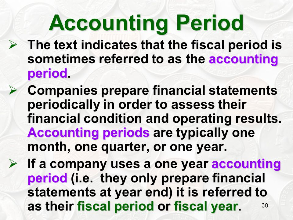 30 accounting period  The text indicates that the fiscal period is sometimes referred to as the accounting period. Accounting periods  Companies pre