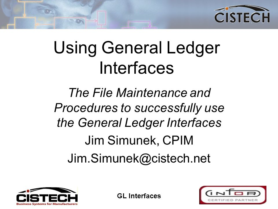 GL Interfaces 1 Using General Ledger Interfaces The File Maintenance and Procedures to successfully use the General Ledger Interfaces Jim Simunek, CPI