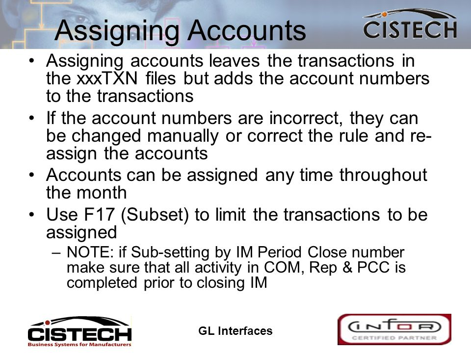 GL Interfaces 27 Assigning Accounts Assigning accounts leaves the transactions in the xxxTXN files but adds the account numbers to the transactions If