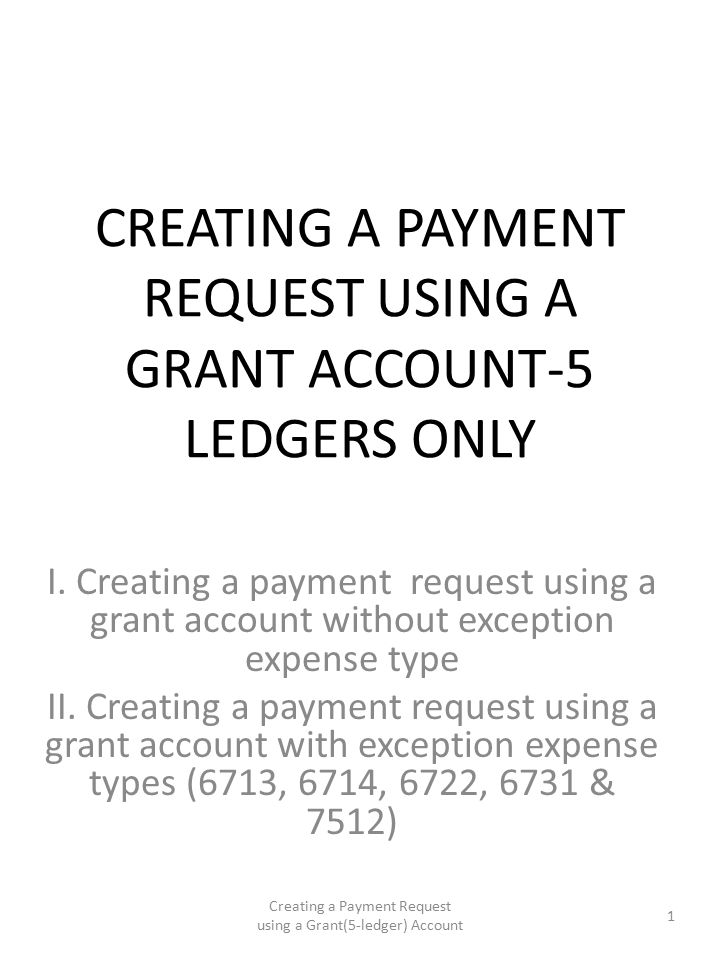 CREATING A PAYMENT REQUEST USING A GRANT ACCOUNT-5 LEDGERS ONLY I.
