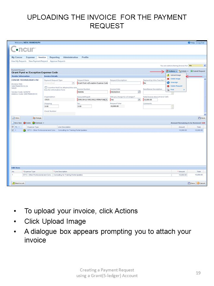 UPLOADING THE INVOICE FOR THE PAYMENT REQUEST To upload your invoice, click Actions Click Upload Image A dialogue box appears prompting you to attach