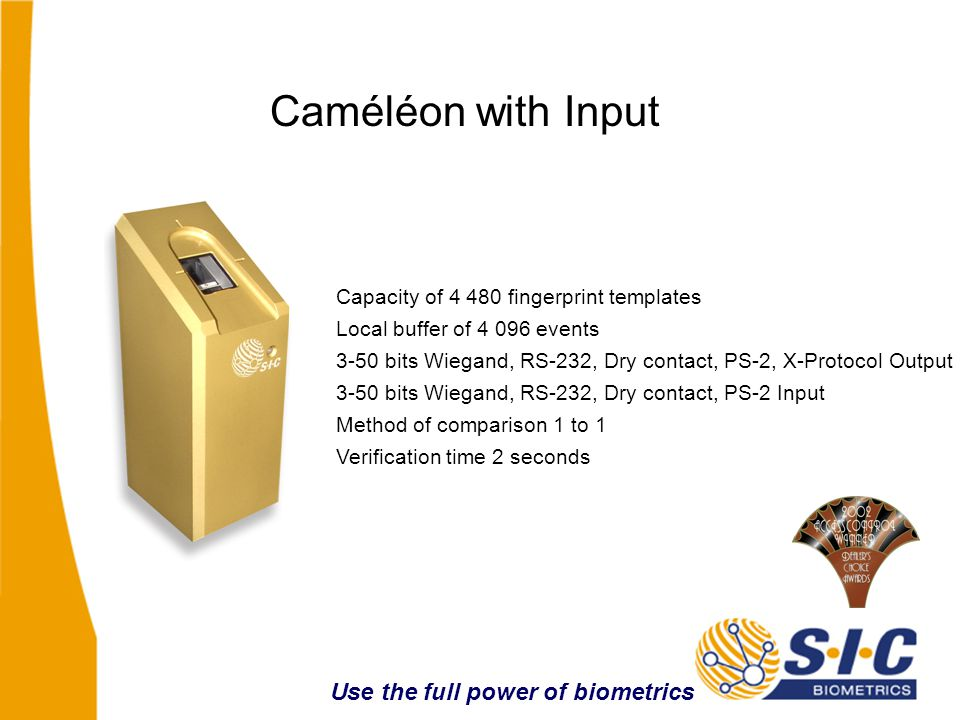 Caméléon with Keypad (& Display) Capacity of 4 480 fingerprint templates Local buffer of 4 096 events Pin number 1 to 4 digits.