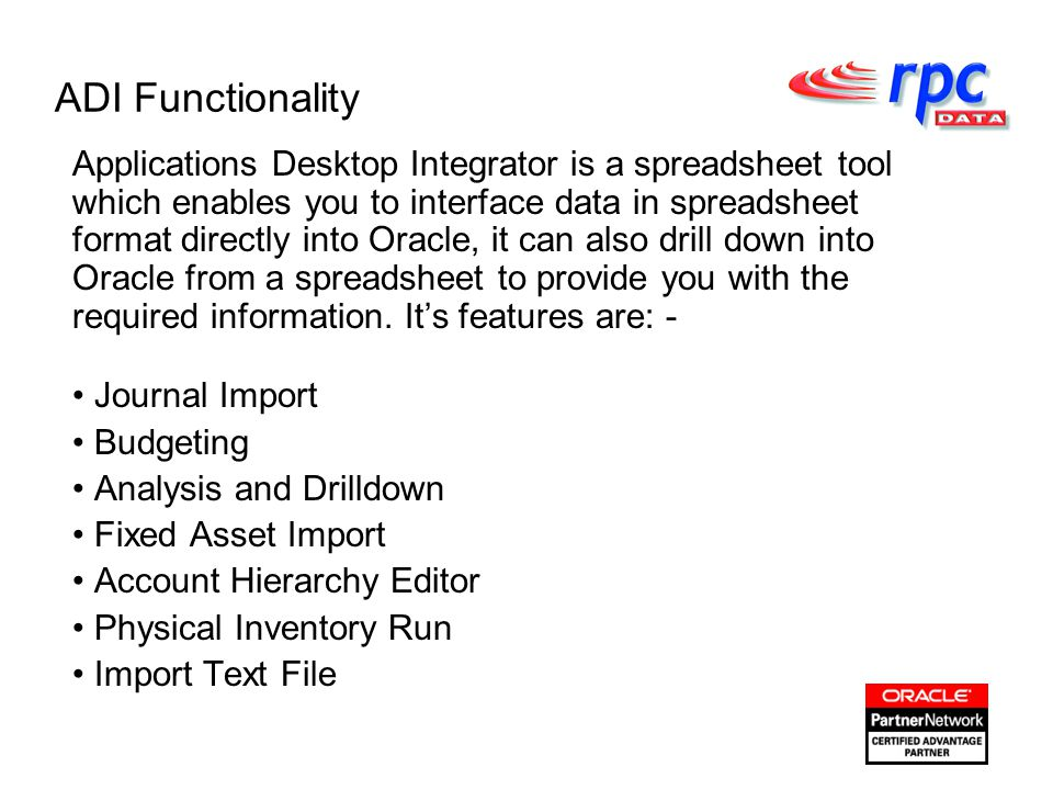 ADI Functionality Applications Desktop Integrator is a spreadsheet tool which enables you to interface data in spreadsheet format directly into Oracle, it can also drill down into Oracle from a spreadsheet to provide you with the required information.
