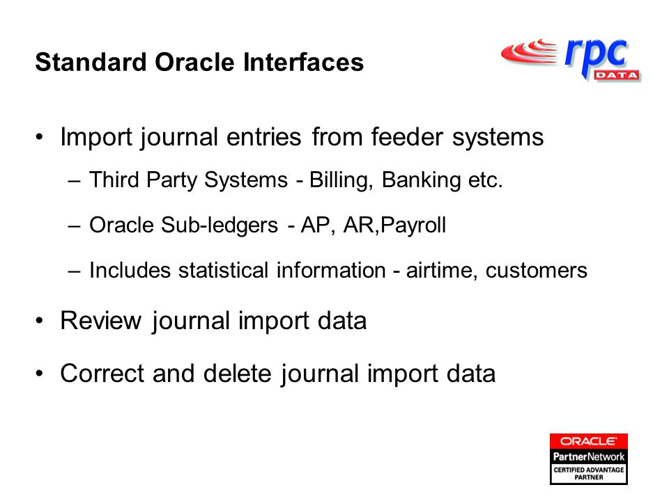 Import journal entries from feeder systems –Third Party Systems - Billing, Banking etc.