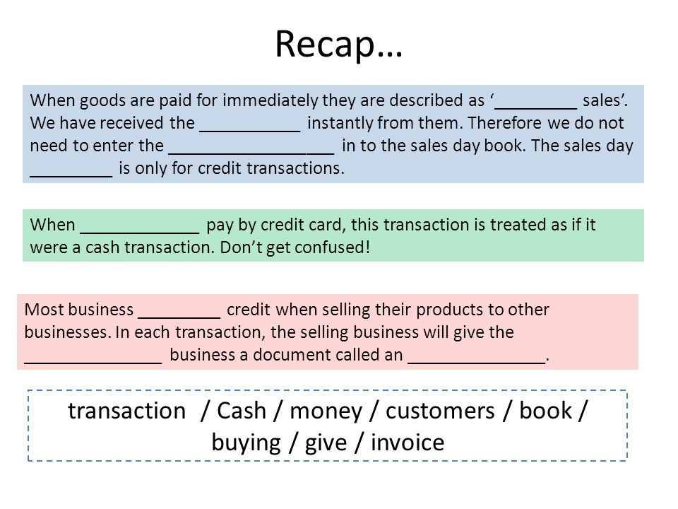 Recap… When goods are paid for immediately they are described as '_________ sales'.