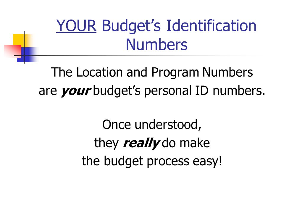 YOUR Budget's Identification Numbers The Location and Program Numbers are your budget's personal ID numbers. Once understood, they really do make the