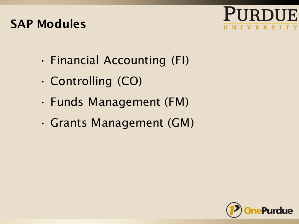 SAP Modules Financial Accounting (FI) Controlling (CO) Funds Management (FM) Grants Management (GM)