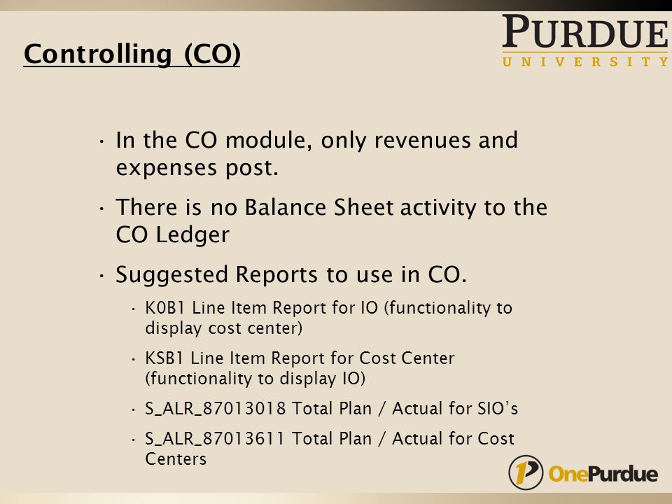 In the CO module, only revenues and expenses post.