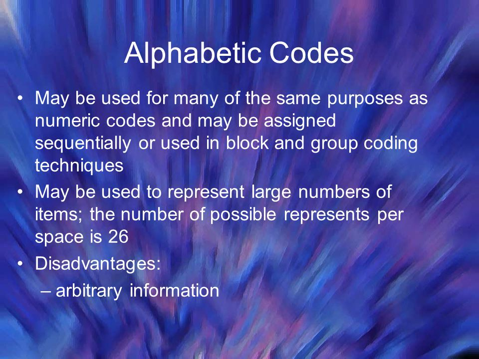 Alphabetic Codes May be used for many of the same purposes as numeric codes and may be assigned sequentially or used in block and group coding techniq