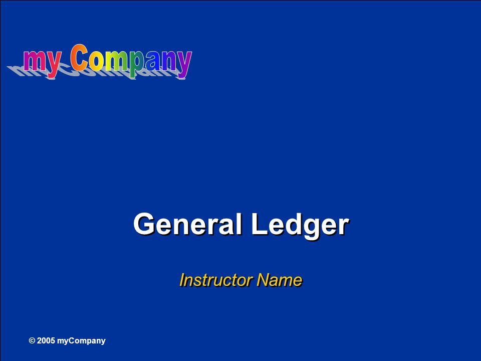 © 2005 myCompany General Ledger Instructor Name