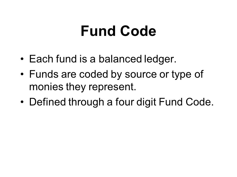 Fund Code Each fund is a balanced ledger.