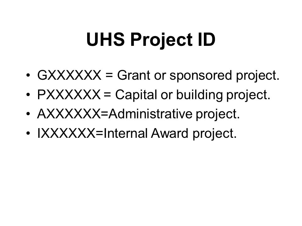 UHS Project ID GXXXXXX = Grant or sponsored project.