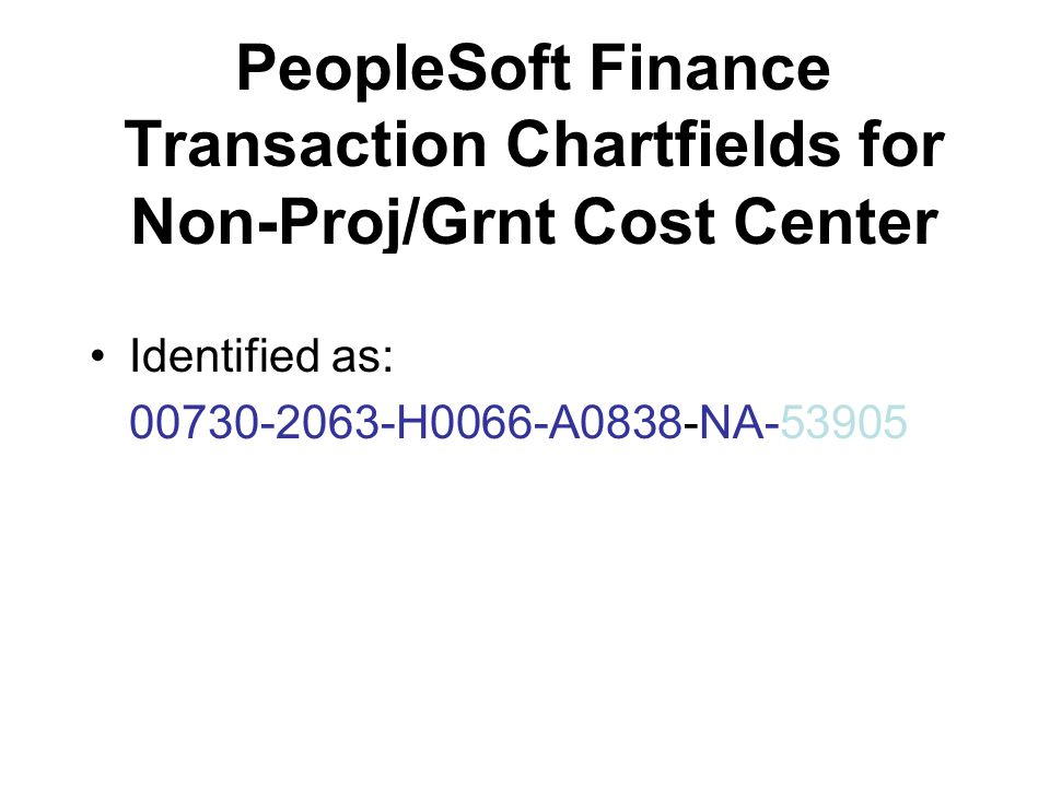 PeopleSoft Finance Transaction Chartfields for Non-Proj/Grnt Cost Center Identified as: 00730-2063-H0066-A0838-NA-53905