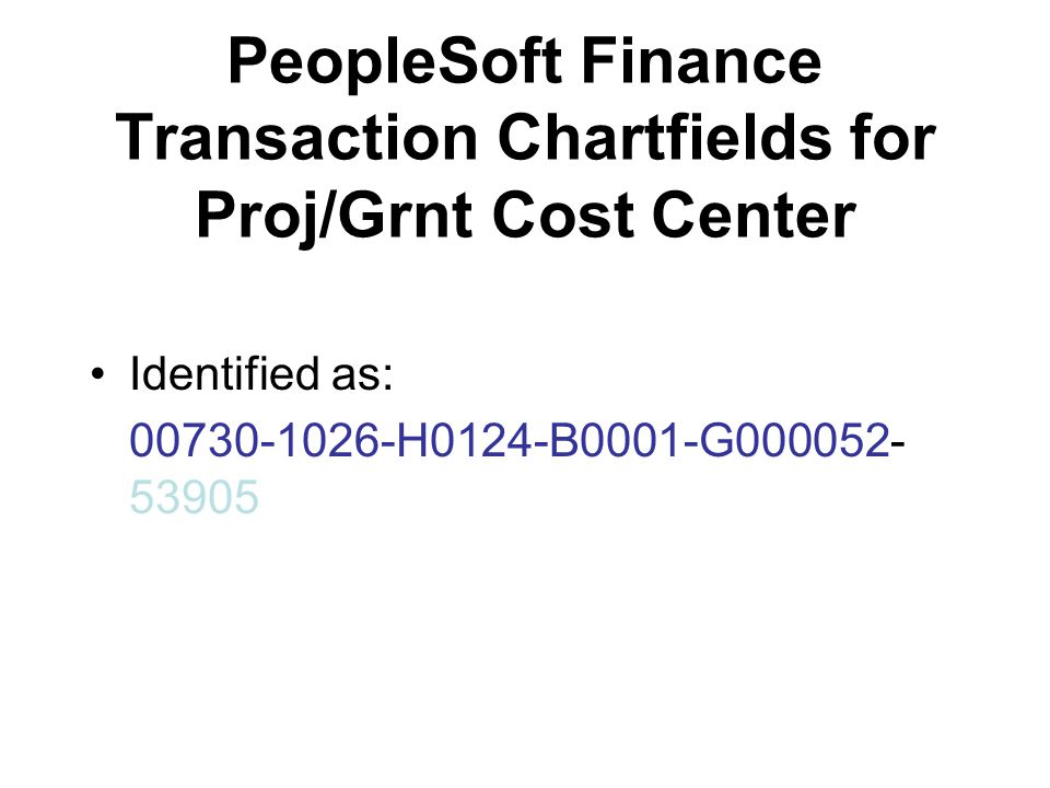 PeopleSoft Finance Transaction Chartfields for Proj/Grnt Cost Center Identified as: 00730-1026-H0124-B0001-G000052- 53905