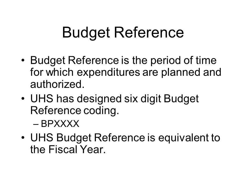 Budget Reference Budget Reference is the period of time for which expenditures are planned and authorized.