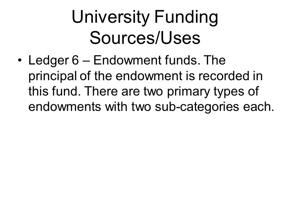University Funding Sources/Uses Ledger 6 – Endowment funds.