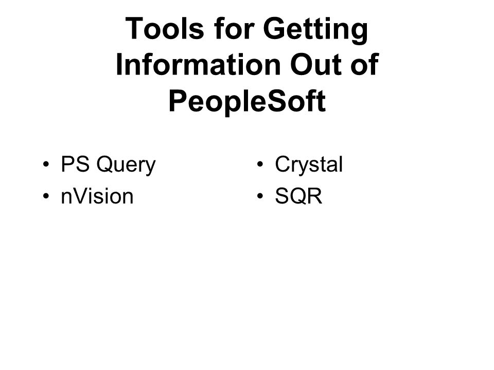 Tools for Getting Information Out of PeopleSoft PS Query nVision Crystal SQR
