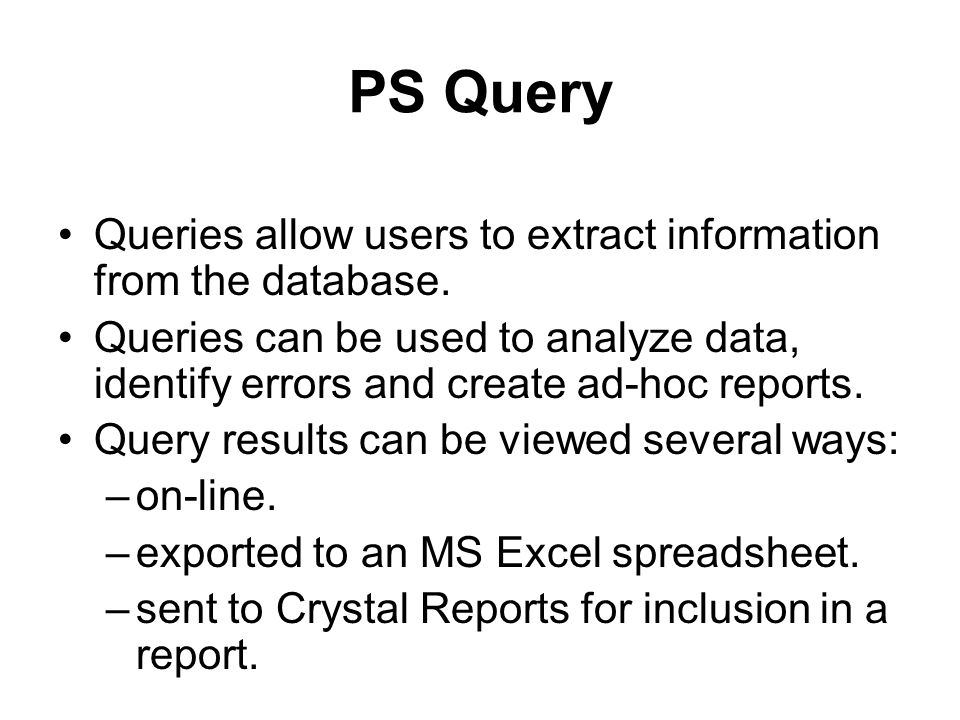 PS Query Queries allow users to extract information from the database.