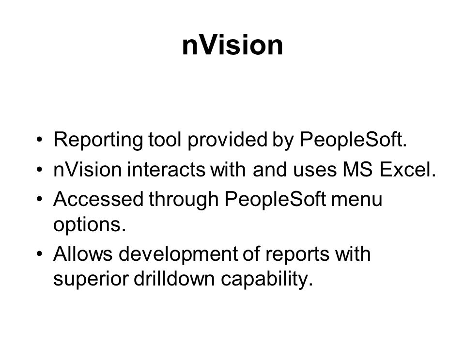 nVision Reporting tool provided by PeopleSoft. nVision interacts with and uses MS Excel.