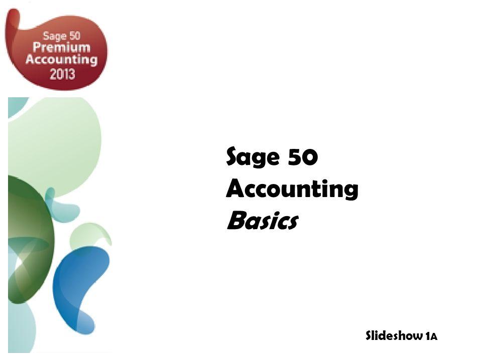 Sage 50 Accounting Basics Slideshow 1 A