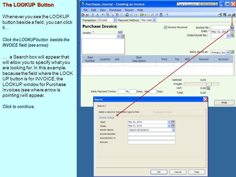 The LOOKUP Button Whenever you see the LOOKUP button beside a field, you can click it… Click the LOOKUP button beside the INVOICE field (see arrow) …