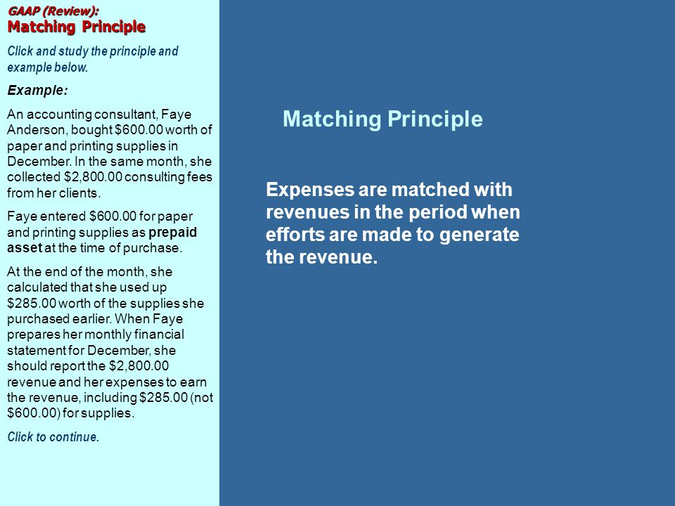 GAAP (Review): Matching Principle Click and study the principle and example below. Example: An accounting consultant, Faye Anderson, bought $600.00 wo