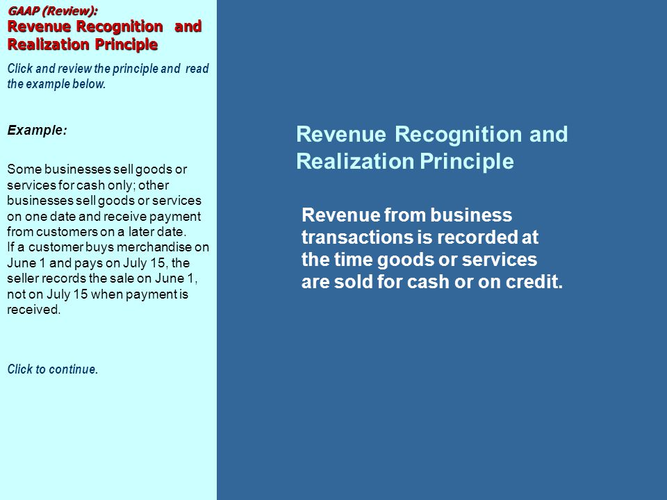 GAAP (Review): Revenue Recognition and Realization Principle Click and review the principle and read the example below. Example: Some businesses sell