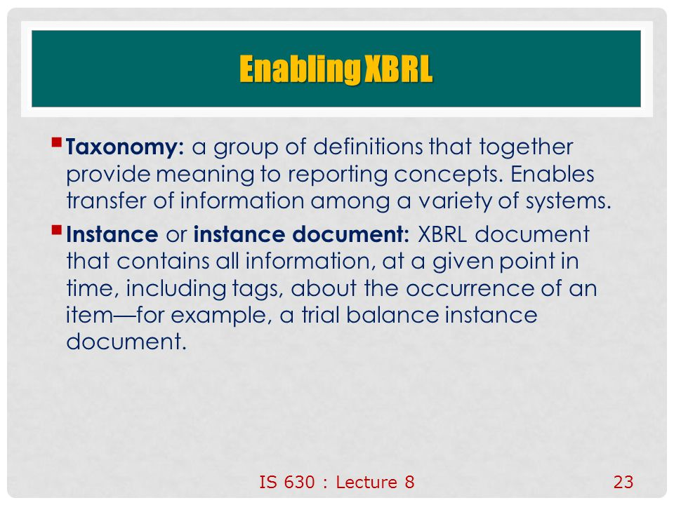 Enabling XBRL  Taxonomy: a group of definitions that together provide meaning to reporting concepts.