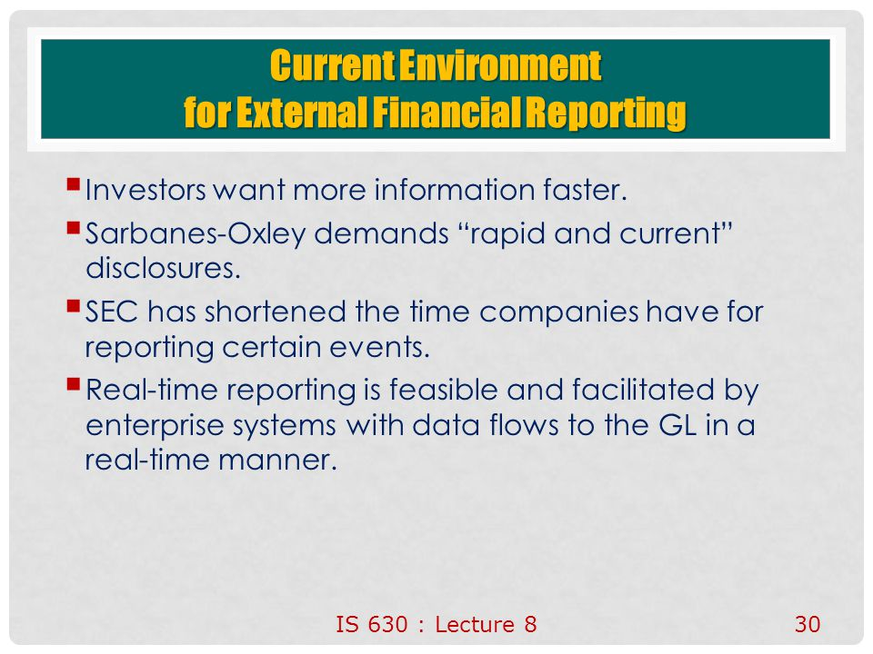 Current Environment for External Financial Reporting  Investors want more information faster.