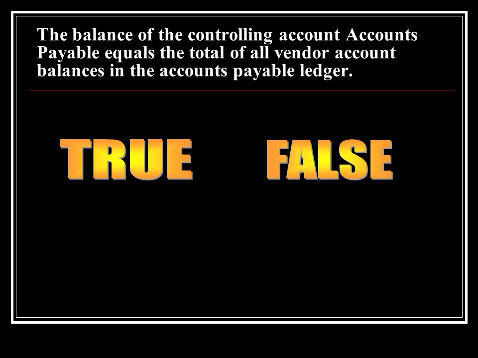 The balance of the controlling account Accounts Payable equals the total of all vendor account balances in the accounts payable ledger.