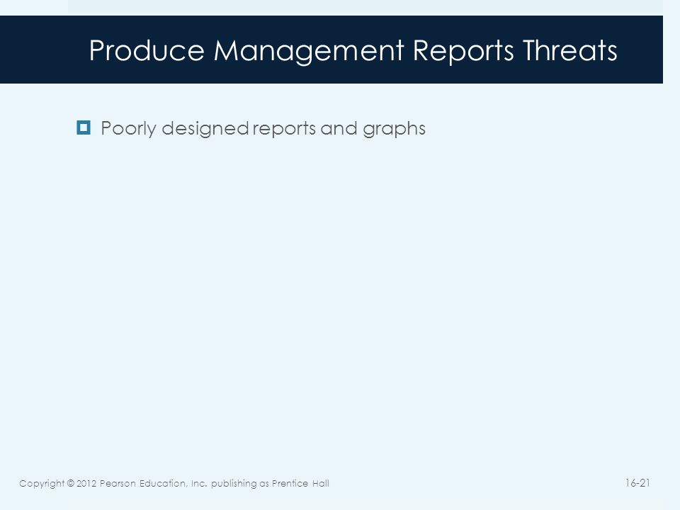Produce Management Reports Threats  Poorly designed reports and graphs Copyright © 2012 Pearson Education, Inc.