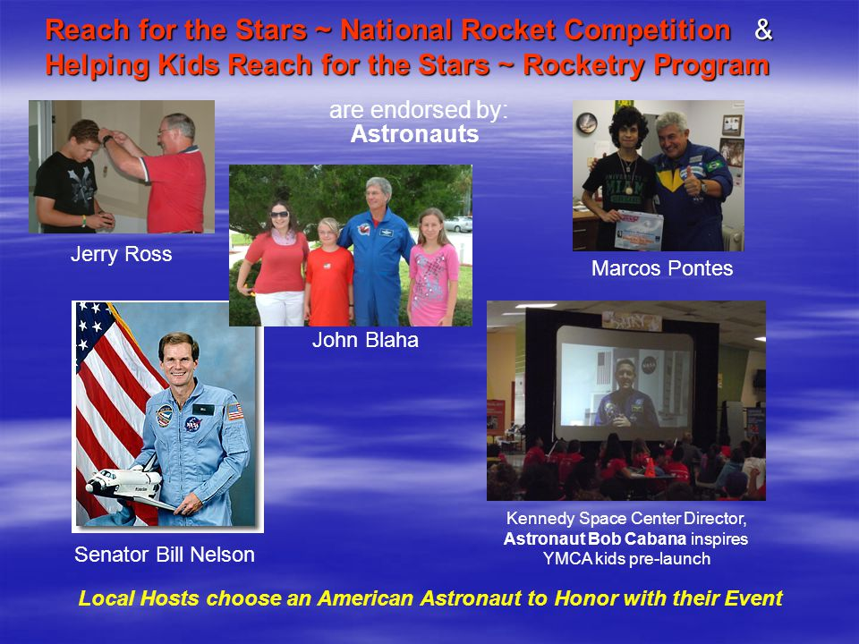 Astronauts Reach for the Stars ~ National Rocket Competition & Helping Kids Reach for the Stars ~ Rocketry Program are endorsed by: Bill Readdy Jon Mc