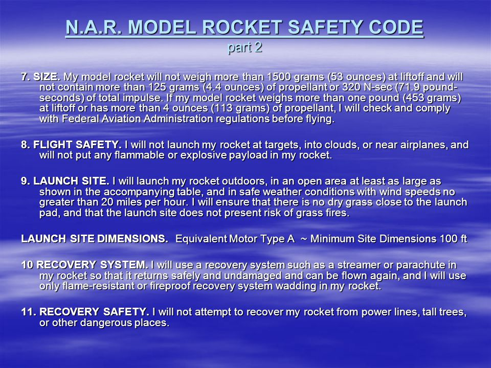 N.A.R. MODEL ROCKET SAFETY CODE part 1 1. MATERIALS. I will use only lightweight, non-metal parts for the nose, body, and fins of my rocket. 2. MOTORS