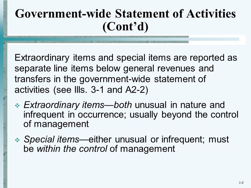 3-9 Government-wide Statement of Activities (Cont'd) Extraordinary items and special items are reported as separate line items below general revenues