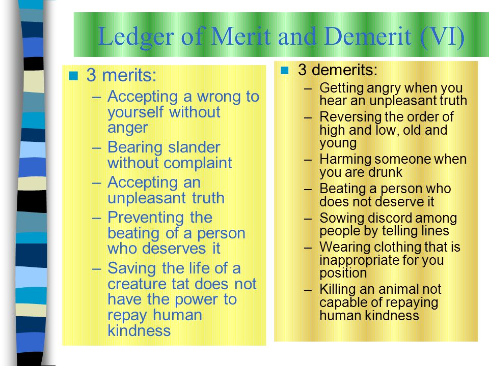 Ledger of Merit and Demerit (VI) 3 merits: –Accepting a wrong to yourself without anger –Bearing slander without complaint –Accepting an unpleasant tr