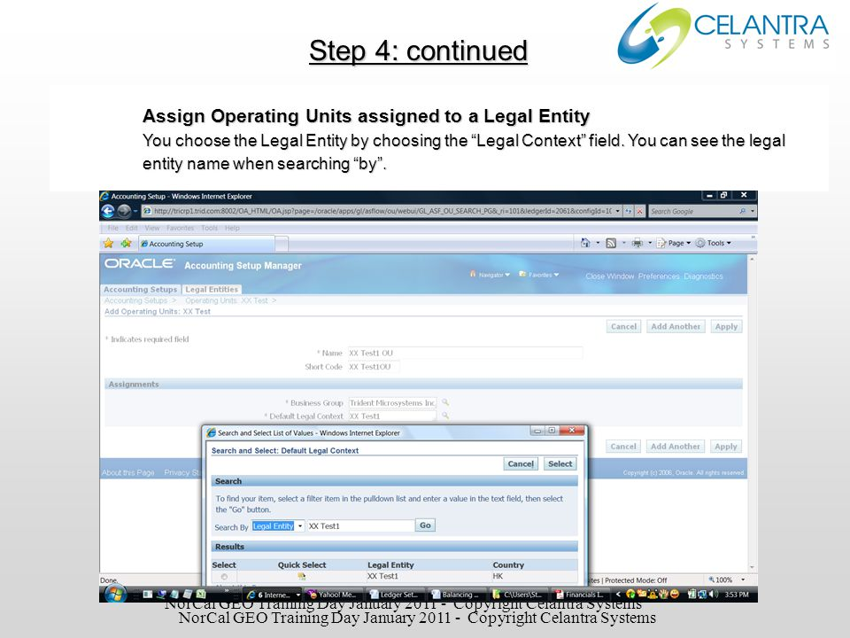 Step 4: continued View the result – Operating Unit and Legal Entity are associated NorCal GEO Training Day January 2011 - Copyright Celantra Systems